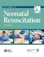 Textbook of Neonatal Resuscitation by American Academy of Pediatrics, American Heart Association