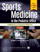 Sports Medicine in the Pediatric Office A Multimedia Case-Based Text with Video by Jordan D. Metzl
