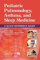 Pediatric Pulmonology, Asthma, and Sleep Medicine A Quick Reference Guide by American Academy of Pediatrics Section on Pediatric Pulmonology and Sleep Medicine