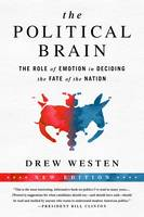The Political Brain The Role of Emotion in Deciding the Fate of the Nation by Drew Westen