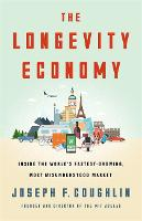 The Longevity Economy Inside the World's Fastest-Growing, Most Misunderstood Market by Joseph F. Coughlin