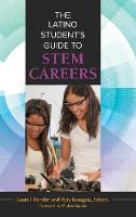 The Latino Student's Guide to STEM Careers by Laura I. Rendon, Vijay Kanagala