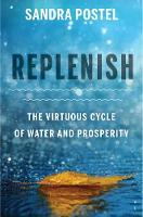 Replenish The Virtuous Cycle of Water and Prosperity by Sandra Postel