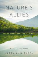 Nature's Allies Eight Conservationists Who Changed Our World by Nielsen