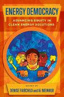 Energy Democracy Advancing Equity in Clean Energy Solutions by Denise Fairchild
