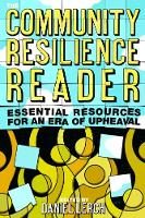 The Community Resilience Reader Essential Resources for an Era of Upheaval by Daniel Lerch