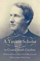 A Yankee Scholar in Coastal South Carolina William Francis Allen's Civil War Journals by James Robert Hester