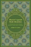 Shurat Legends, Ibadi Identities Martyrdom, Asceticism, and the Making of an Early Islamic Community by Adam Gaiser
