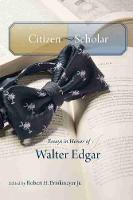Citizen-Scholar Essays in Honor of Walter Edgar by Robert H., Jr. Brinkmeyer