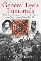 General Lee's Immortals The Battles and Campaigns of the Branch-Lane Brigade in the Army of Northern Virginia, 1861-1865 by Michael Hardy