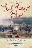 That Field of Blood The Battle of Antietam, September 17, 1862 by Daniel Vermilya