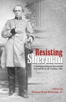 Resisting Sherman A Confederate Surgeon's Journal and the Civil War in the Carolinas, 1865 by Thomas Robertson