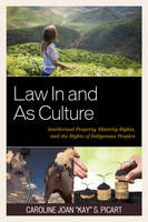 Law In and As Culture Intellectual Property, Minority Rights, and the Rights of Indigenous Peoples by Caroline Joan Picart