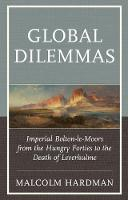 Global Dilemmas Imperial Bolton-le-Moors from the Hungry Forties to the Death of Leverhulme by Malcolm Hardman