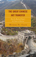 The Great Chinese Art Transfer How So Much of China's Art Came to America by Michael St. Clair
