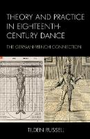 Theory and Practice in Eighteenth-Century Dance The German-French Connection by Tilden Russell