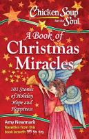 Chicken Soup for the Soul A Book of Christmas Miracles by Amy Newmark