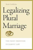 Legalizing Plural Marriage by Mark Goldfeder