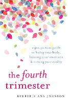 The Fourth Trimester A Postpartum Guide to Healing Your Body, Balancing Your Emotions, and Restoring Your Vitality by Kimberly Ann Johnson