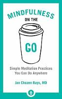 Mindfulness On The Go Simple Meditation Practices You Can Do Anywhere by Jan Chozen Bays