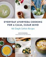 Everyday Ayurveda Cooking For A Calm, Clear Mind 100 Simple Sattvic Recipes by Kate O'Donnell