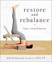 Restore And Rebalance Yoga for Deep Relaxation by P. T. Judith Hanson, Ph.D. Lasater