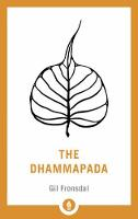 The Dhammapada A New Translation of the Buddhist Classic by Gil Fronsdal