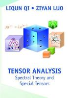 Tensor Analysis Spectral Theory and Special Tensors by Liqun Qi, Ziyan Luo