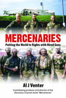 Mercenaries Putting the World to Rights with Hired Guns by Al J. Venter