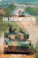 The Dragon's Teeth The Chinese People's Liberation Army: Its History, Traditions, and Air Sea and Land Capability in the 21st Century by Benjamin Lai