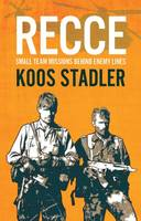 Recce Small Team Missions Behind Enemy Lines by Koos Stadler