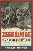 Zeebrugge The Greatest Raid of All by Christopher Sandford