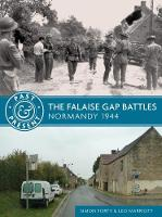 The Falaise Gap Battles Normandy 1944 by Simon Forty, Leo Marriott