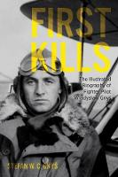 First Kills The Illustrated Biography of Fighter Pilot Wladyslaw Gnys by Stefan Gnys