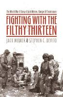 Fighting with the Filthy Thirteen The World War II Story of Jack Womer - Ranger and Paratrooper by Jack Womer, Stephen C. DeVito
