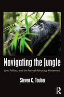 Navigating the Jungle Law, Politics, and the Animal Advocacy Movement by Steven C. (University of South Florida, USA) Tauber