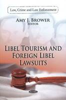 Libel Tourism & Foreign Libel Lawsuits by Amy J. Brower