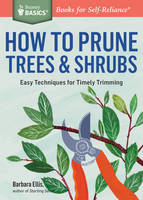How to Prune Trees and Shrubs by Barbara Ellis