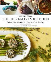 Recipes from the Herbalist's Kitchen Delicious, Nourishing Food for Lifelong Health and Well-Being by Brittany Wood Nickerson