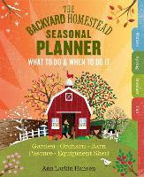 The Backyard Homestead Seasonal Planner by Ann Larkin Hansen