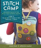 Stitch Camp Learn 6 Cool Crafts: Sew, Knit, Crochet, Felt, Embroider & Weave by Nicole Blum, Catherine Newman