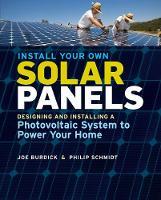 Install Your Own Solar Panels by Joe Burdick, Philip Schmidt