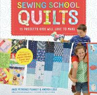 Sewing School Quilts 15 Projects Kids Will Love to Make; Stitch Up a Patchwork Pet, Scrappy Journal, T-Shirt Quilt, and More by Amie Petronis Plumley, Andria Lisle