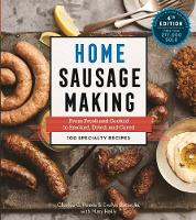 Home Sausage Making From Fresh and Cooked to Smoked, Dried, and Cured: 100 Speciality Recipes by Charles G. Reavis, Evelyn Battaglia, Mary Reilly