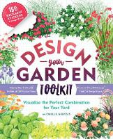 Design-Your-Garden Toolkit Visualize the Perfect Combination for Your Yard; Step-by-Step Guide with Profiles of 128 Popular Plants, Reusable Cling Stickers, and Fold-Out Design Board by Michelle Gervais