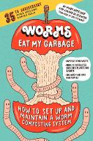 Worms Eat My Garbage, 35th Anniversary Edition How to Set Up and Maintain a Worm Composting System: Compost Food Waste, Produce Fertilizer for Houseplants and Garden, and Educate your Kids and Family by Mary Appelhof, Joanne Olszewski, Amy Stewart