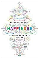 Happiness A Philosopher's Guide by Frederic Lenoir