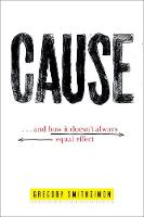 Cause ... And How It Doesn't Always Equal Effect by Gregory Smithsimon