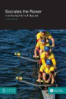 Socrates the Rower How Rowing Informs Philosophy by John Frohnmayer