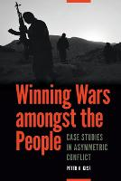 Winning Wars Amongst the People Case Studies in Asymmetric Conflict by Peter A. Kiss